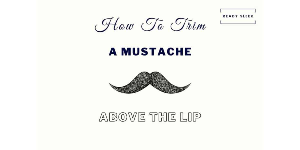 How To Trim A Mustache Above The Lip In 7 Steps