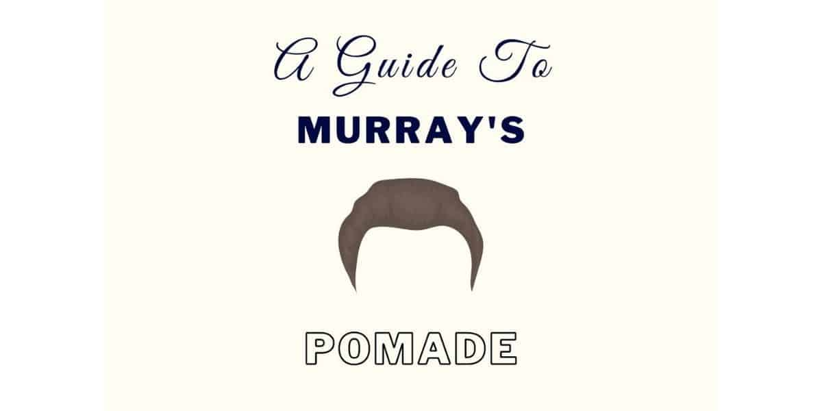 Murray's Superior Hair Dressing Pomade: A Complete Guide