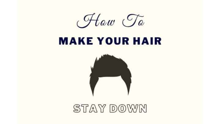 5 Ways To Make Your Hair Stay Down [No Gel Or Hairspray]