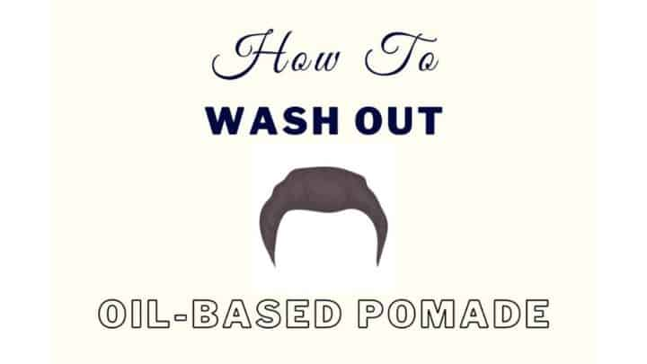 How To Wash Out Oil-Based Pomade [Perfect Degrease]