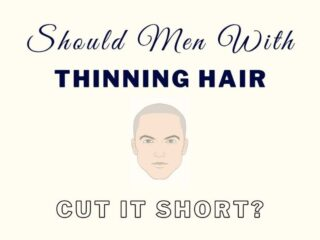 Should Men Cut Their Hair Short If It's Thinning?