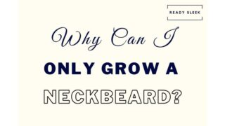 Why You Can Only Grow A Neckbeard