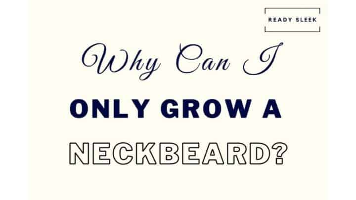 Why You Can Only Grow A Neckbeard: 5 Simple Tips