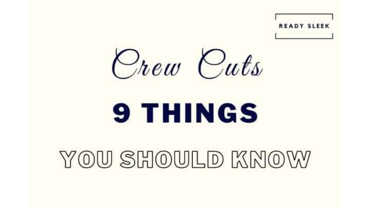 Crew Cuts: 9 Things To Know For Great Results Every Time