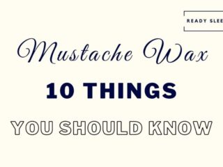 Mustache Wax: 10 Things You Really Need To