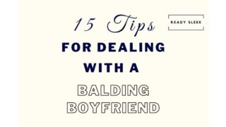 15 Tips For Dealing With And Helping A Balding Boyfriend