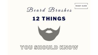 Beard Brushes: 12 Things You Really Need To Know
